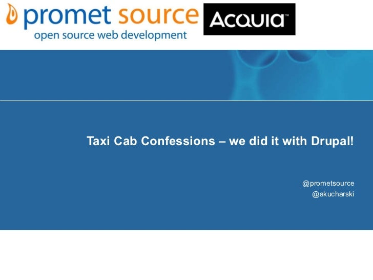 Taxi Cab Confessions – we did it with Drupal! @prometsource @akucharski