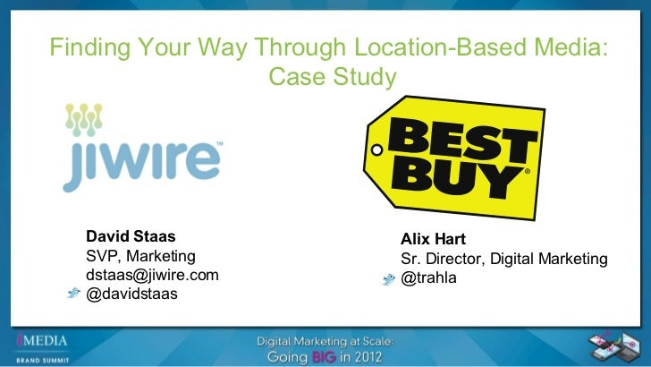 Finding Your Way Through Location-Based Media:  Case Study+ ++ +4 7 4q5 + q ++ + David Staas SVP, Marketing  [email_addres...