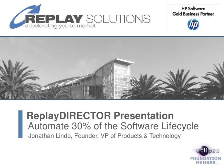 ReplayDIRECTOR Presentation<br />Automate 30% of the Software Lifecycle<br />JonathanLindo, Founder, VP of Products & Tech...