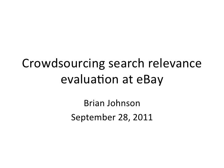 Crowdsourcing	  search	  relevance	       evalua2on	  at	  eBay	  	               Brian	  Johnson	            September	  ...