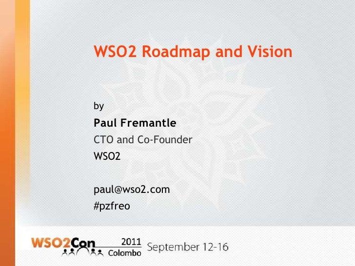 WSO2 Roadmap and Vision<br />by<br />Paul Fremantle<br />CTO and Co-Founder<br />WSO2<br />paul@wso2.com <br />#pzfreo<br />