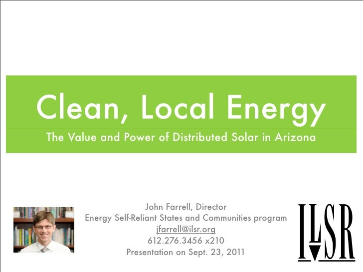 Clean, Local EnergyThe Value and Power of Distributed Solar in Arizona                       John Farrell, Director       ...