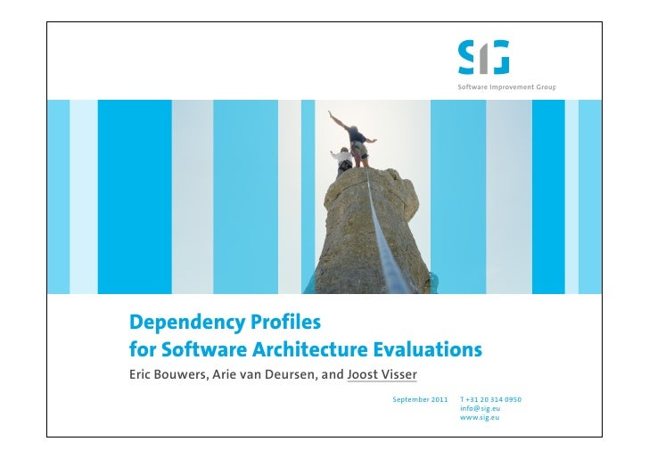 Dependency Profilesfor Software Architecture EvaluationsEric Bouwers, Arie van Deursen, and Joost Visser                  ...