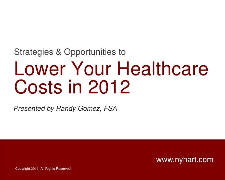 Strategies & Opportunities to<br />Lower Your Healthcare Costs in 2012<br />Presented by Randy Gomez, FSA<br />www.nyhart....