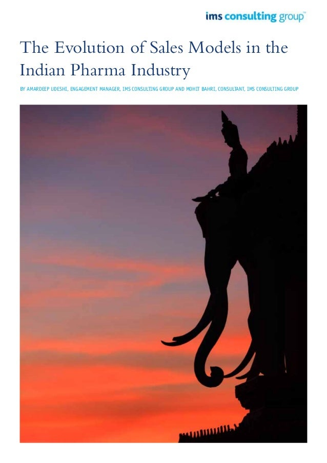 The Evolution of Sales Models in the Indian Pharma Industry By Amardeep Udeshi, Engagement Manager, IMS Consulting Group a...