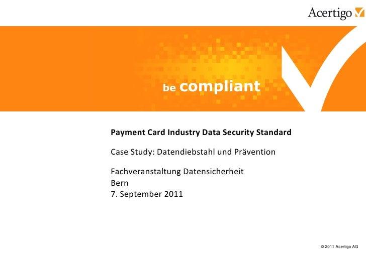 Payment Card Industry Data Security StandardCase Study: Datendiebstahl und PräventionFachveranstaltung DatensicherheitBern...