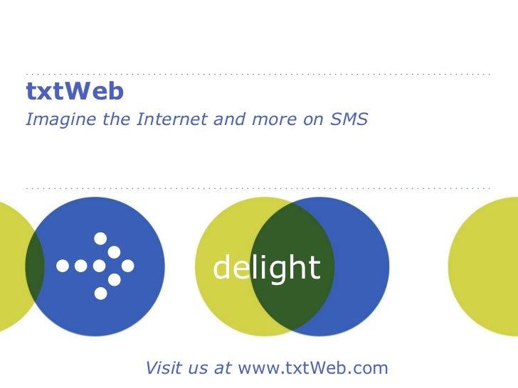 txtWeb<br />Imagine the Internet and more on SMS<br />Visit us at www.txtWeb.com<br />