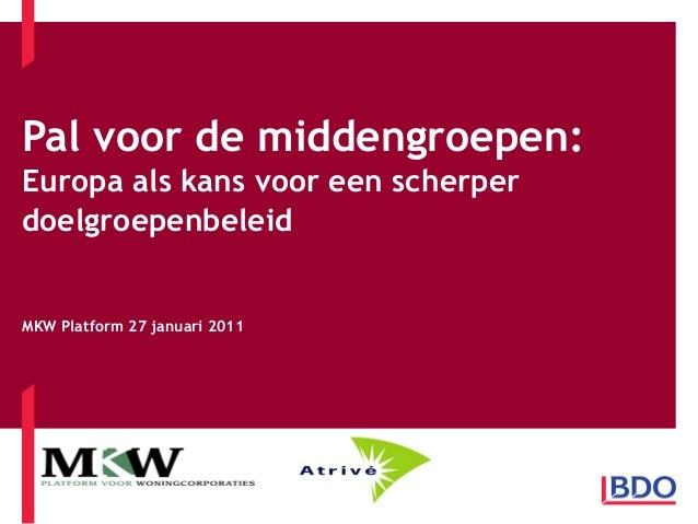 Pal voor de middengroepen:Europa als kans voor een scherperdoelgroepenbeleidMKW Platform 27 januari 2011