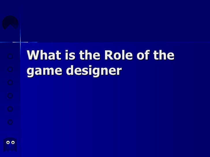 What is the Role of the game designer