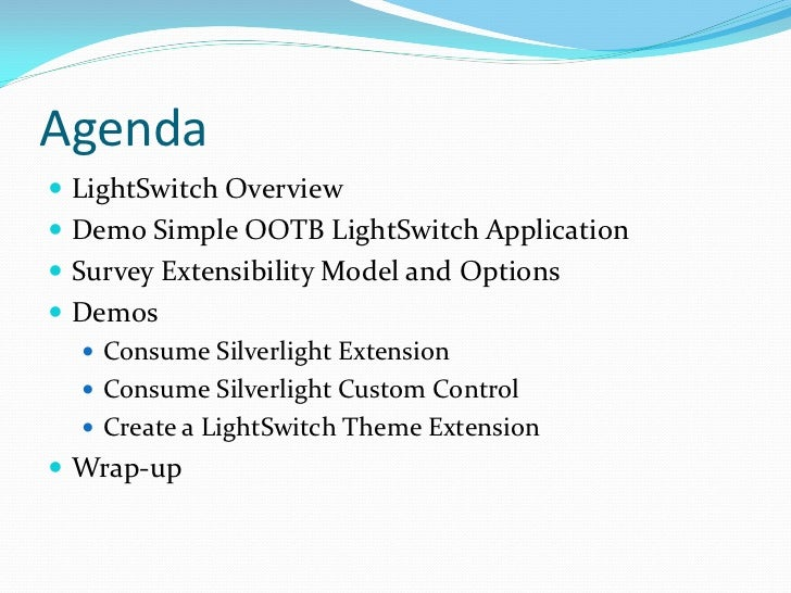 Agenda LightSwitch Overview Demo Simple OOTB LightSwitch Application Survey Extensibility Model and Options Demos   C...