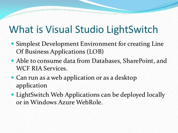 What is Visual Studio LightSwitch Simplest Development Environment for creating Line  Of Business Applications (LOB) Abl...
