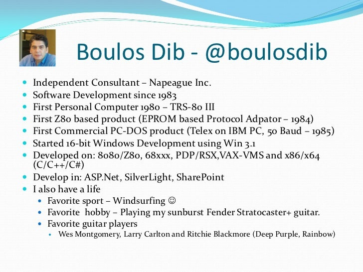 Boulos Dib - @boulosdib Independent Consultant – Napeague Inc. Software Development since 1983 First Personal Computer ...
