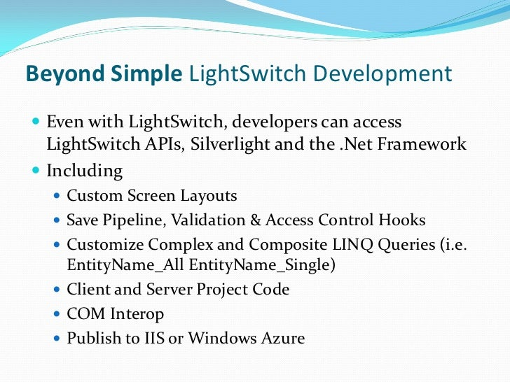 Beyond Simple LightSwitch Development Even with LightSwitch, developers can access  LightSwitch APIs, Silverlight and the...