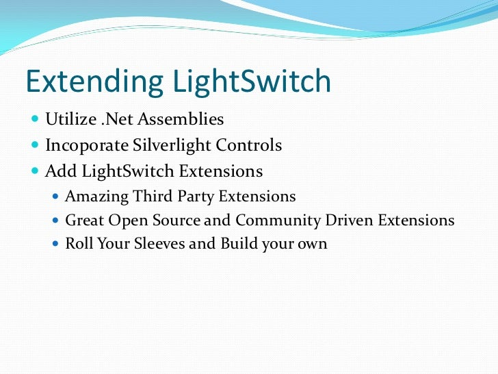 Extending LightSwitch Utilize .Net Assemblies Incoporate Silverlight Controls Add LightSwitch Extensions    Amazing Th...