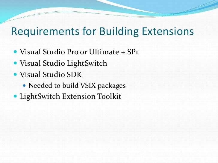 Requirements for Building Extensions Visual Studio Pro or Ultimate + SP1 Visual Studio LightSwitch Visual Studio SDK   ...