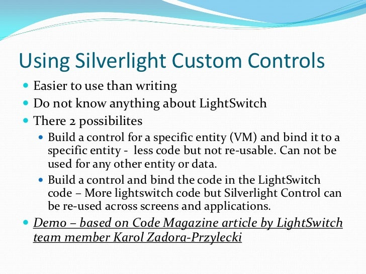 Using Silverlight Custom Controls Easier to use than writing Do not know anything about LightSwitch There 2 possibilite...