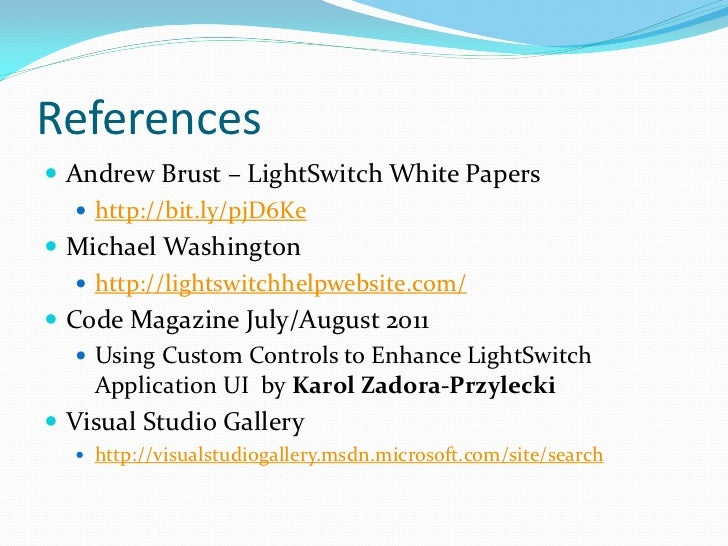References Andrew Brust – LightSwitch White Papers    http://bit.ly/pjD6Ke Michael Washington    http://lightswitchhel...