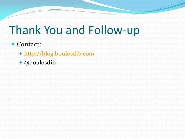 Thank You and Follow-up Contact:    http://blog.boulosdib.com    @boulosdib