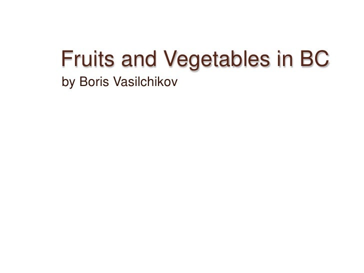 Fruits and Vegetables in BC<br />by Boris Vasilchikov<br />