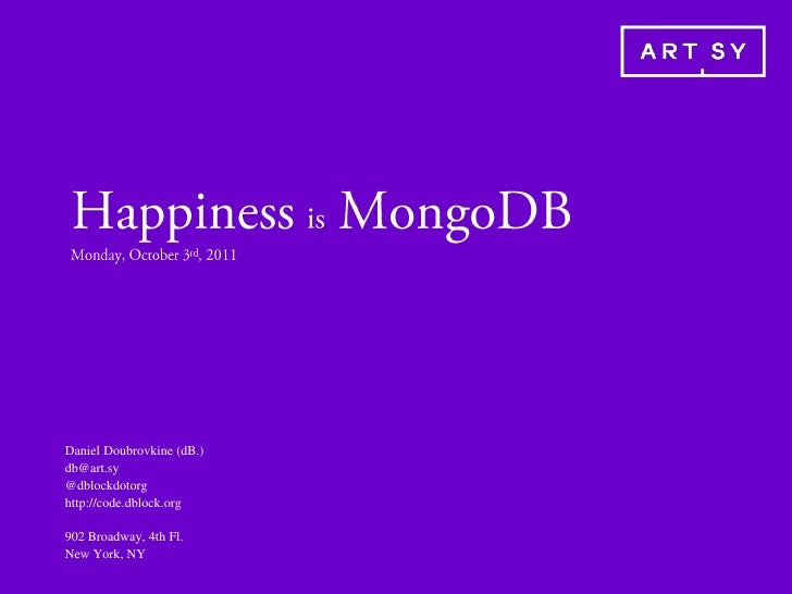 Happiness isMongoDBMonday, October 3rd, 2011<br />Daniel Doubrovkine (dB.)db@art.sy@dblockdotorghttp://code.dblock.org<br ...