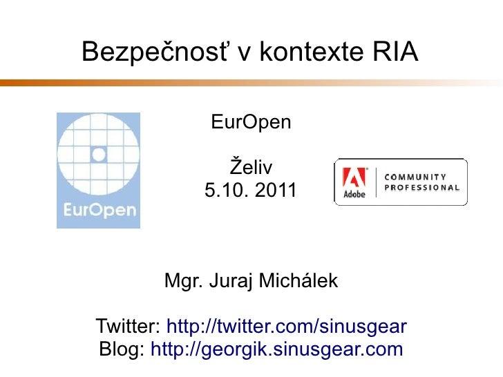 Bezpečnosť v kontexte RIA              EurOpen                Želiv             5.10. 2011         Mgr. Juraj Michálek Twi...