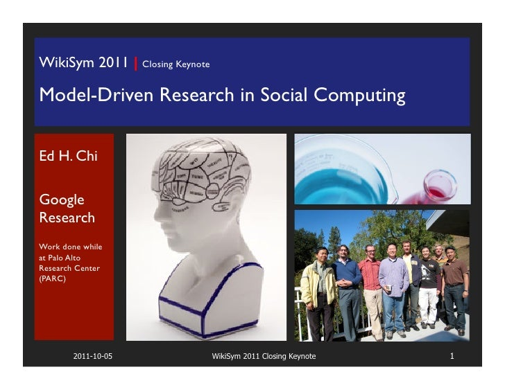 WikiSym 2011 | Closing Keynote                             !Model-Driven Research in Social Computing!!Ed H. Chi!!GoogleRe...