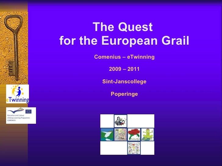 The Quest  for the European Grail Comenius – eTwinning 2009 – 2011 Sint-Janscollege Poperinge