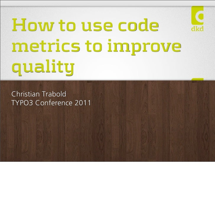 How to use codemetrics to improvequalityChristian TraboldTYPO3 Conference 2011