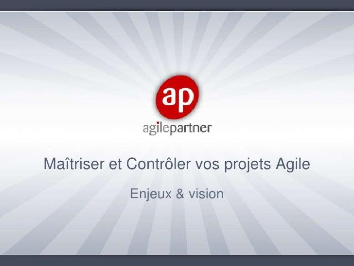 Maîtriser et Contrôler vos projets Agile<br />Enjeux & vision<br />