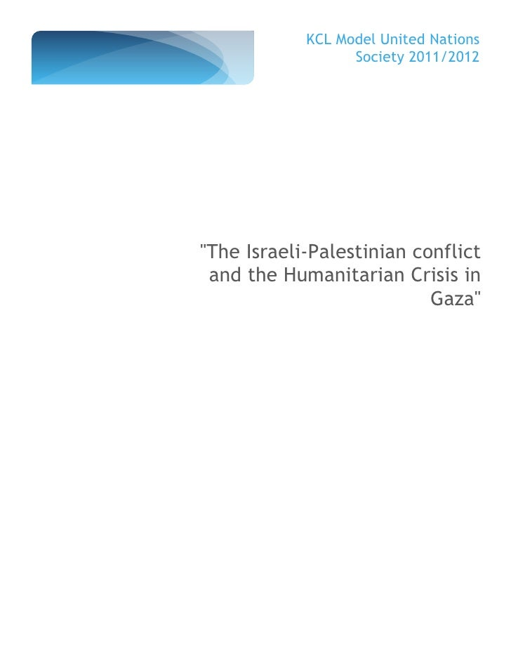 """KCL Model United Nations                  Society 2011/2012""""The Israeli-Palestinian conflict and the Humanitarian Crisis i..."""