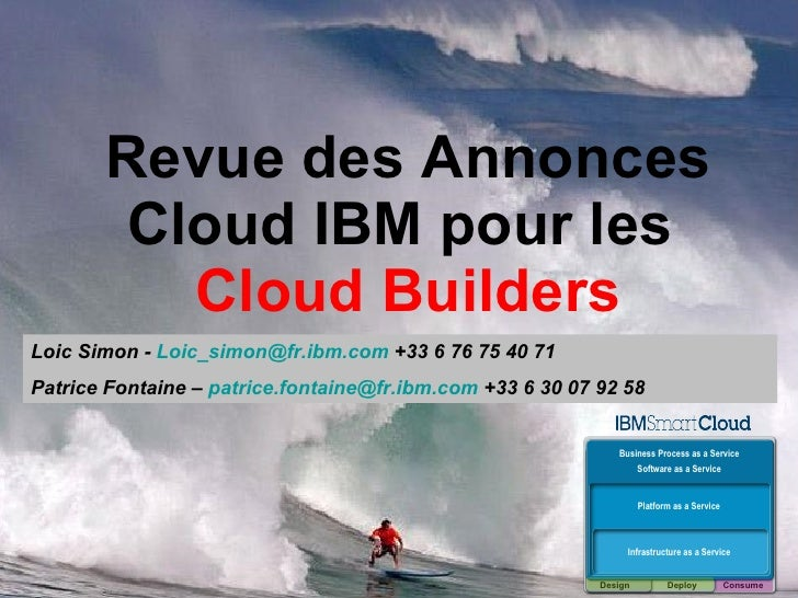 Revue des Annonces Cloud IBM pour les    Cloud Builders   Loic Simon -  [email_address]  +33 6 76 75 40 71 Patrice Fontain...