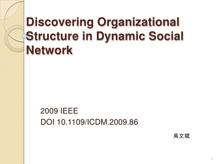 Discovering Organizational Structure in Dynamic Social Network<br />2009 IEEE<br />DOI 10.1109/ICDM.2009.86<br />吳文斌<br />...