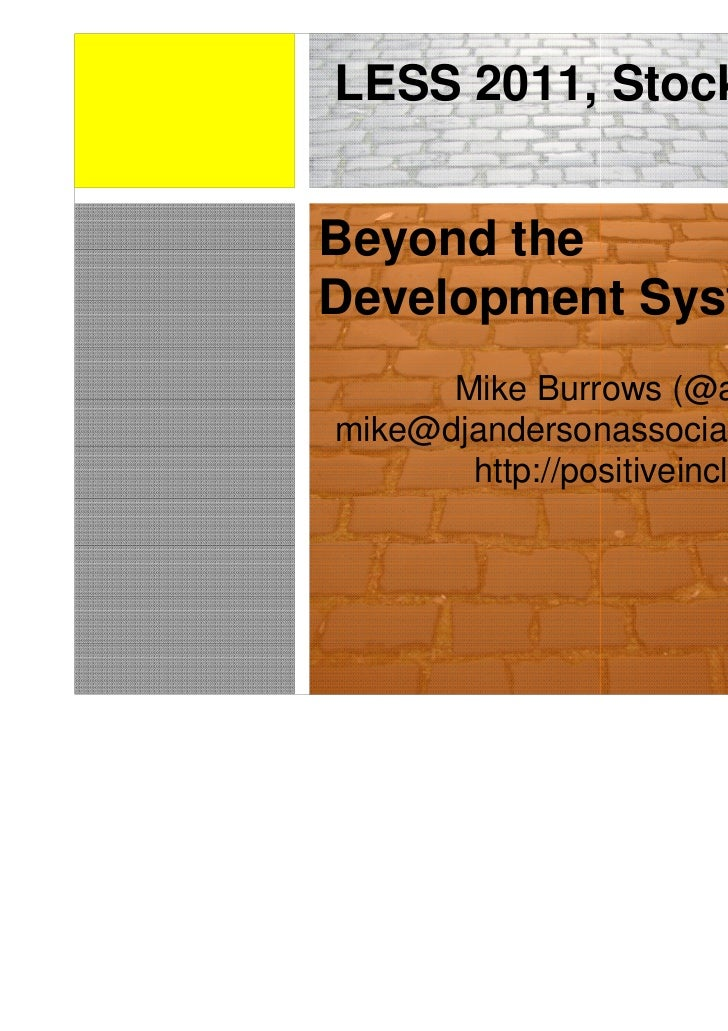 LESS 2011, StockholmBeyond theDevelopment System      Mike Burrows (@asplake)mike@djandersonassociates.com       http://po...