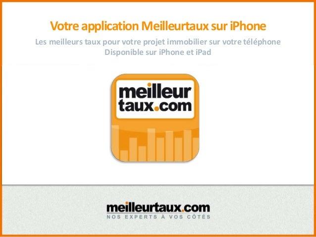 VotreapplicationMeilleurtauxsuriPhone Les meilleurs taux pour votre projet immobilier sur votre téléphone Disponible sur i...