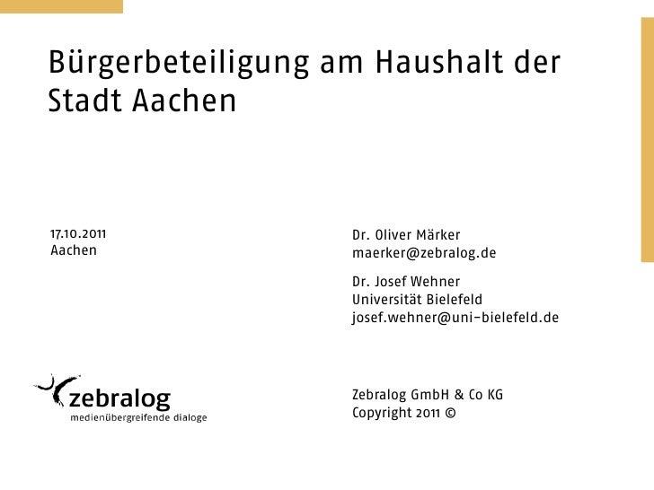 Bürgerbeteiligung am Haushalt derStadt Aachen17.10.2011         Dr. Oliver MärkerAachen             maerker@zebralog.de   ...