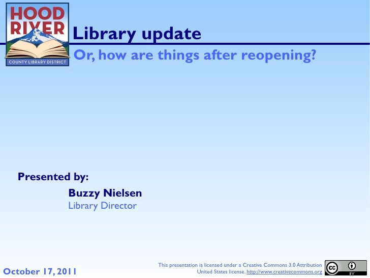 Library update               Or, how are things after reopening?   Presented by:            Buzzy Nielsen              Lib...