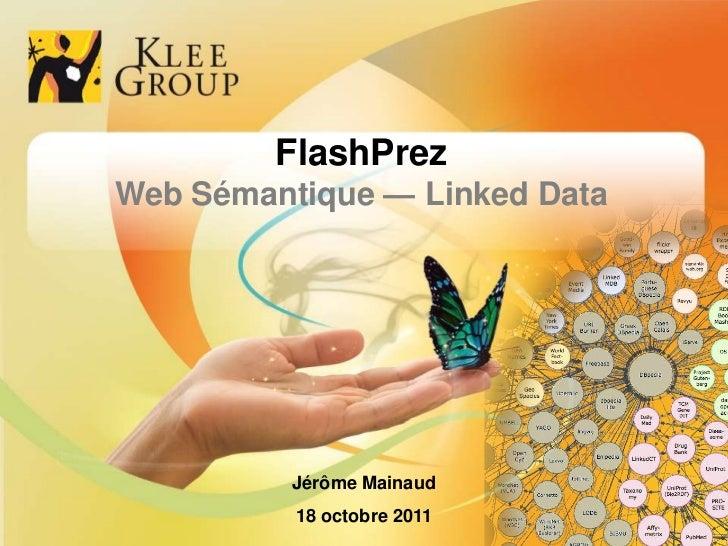 FlashPrez                Web Sémantique — Linked Data                                                        Jérôme Mainau...