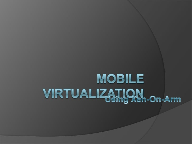 Features for Secure MobileDevices Low-overhead system virtualization Separation of guest domains Hot plug-in/-out of gu...