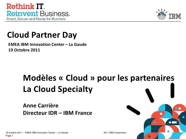Cloud Partner Day<br />EMEA IBM Innovation Center – La Gaude19 Octobre 2011<br />Modèles « Cloud » pour les partenaires<br...