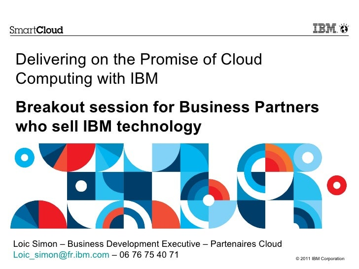 Delivering on the Promise of Cloud Computing with IBM --- Breakout session for Business Partners who sell IBM technology L...