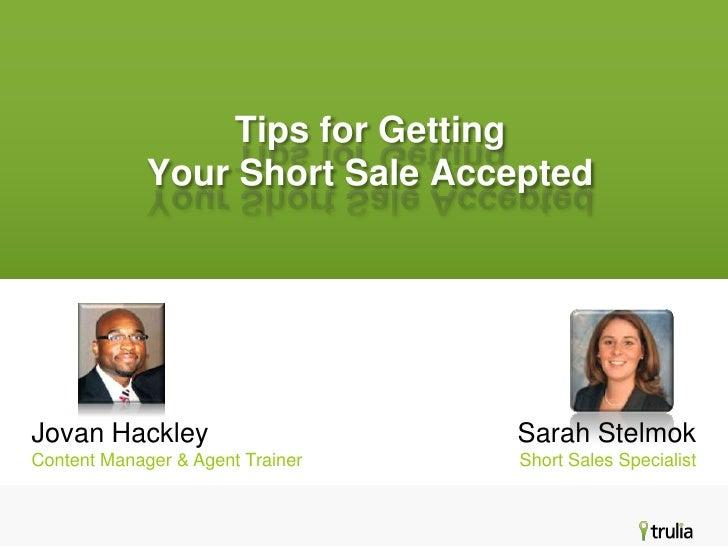 Tips for Getting             Your Short Sale AcceptedJovan Hackley                     Sarah StelmokContent Manager & Agen...