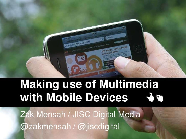 Making use of Multimediawith Mobile DevicesZak Mensah / JISC Digital Media@zakmensah / @jiscdigital