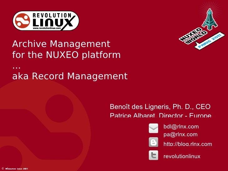 Archive Management for the NUXEO platform ... aka Record Management Benoît des Ligneris, Ph. D., CEO Patrice Albaret, Dire...