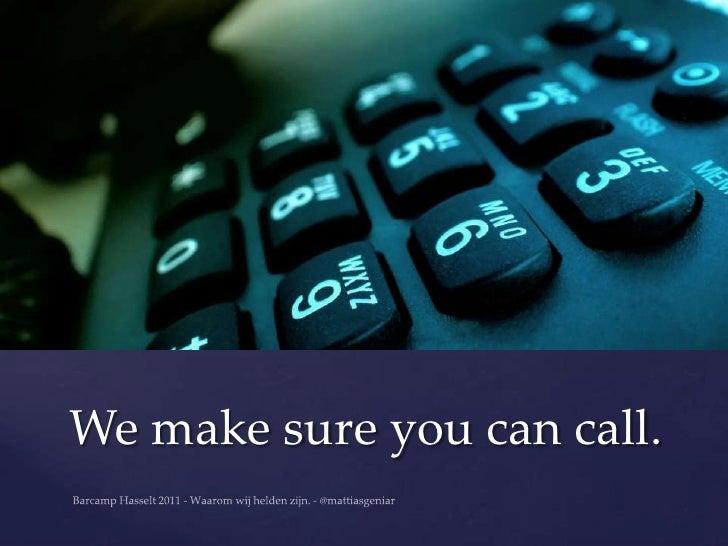 We make sure you can call.
