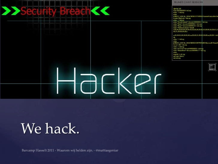 We hack.