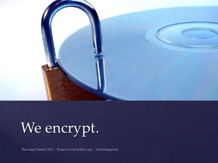 We encrypt.