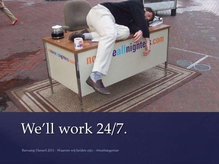 We'll work 24/7.