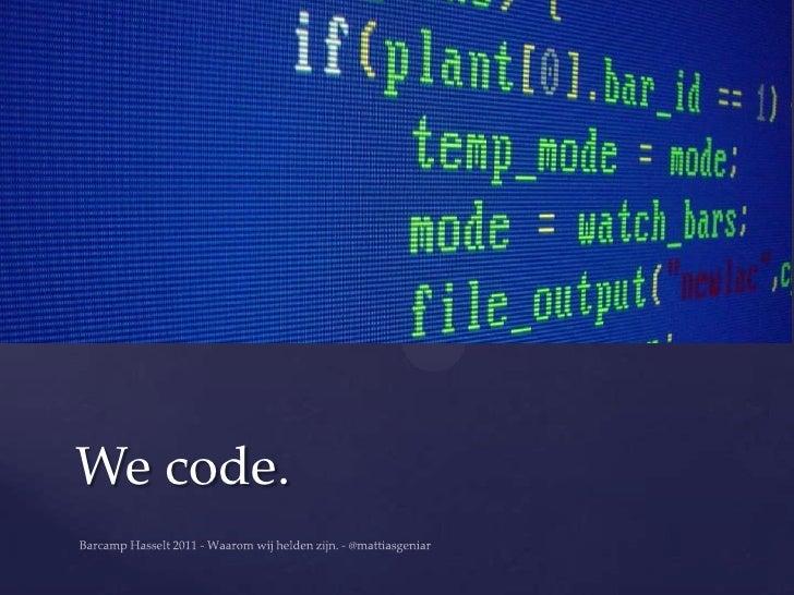We code.