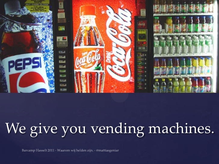 We give you vending machines.