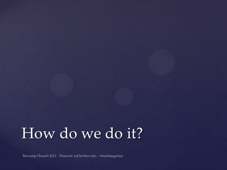 How do we do it?